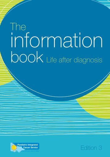 The Information Book Edition 3 - Paediatric Integrated Cancer Service