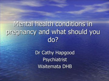 Mental Health conditions in pregnancy and what ... - Hqsc.govt.nz