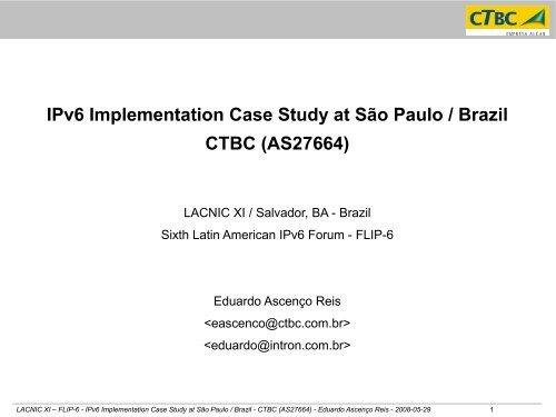IPv6 Implementation Case Study at São Paulo / Brazil CTBC - LACNIC