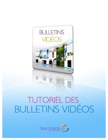 bienvenu au tutoriel des bulletins vidéos de talk fusion