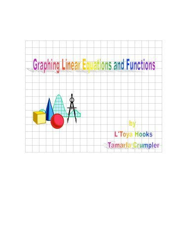 Graphing Linear Equationd and Functions By Tamarla Crumpler