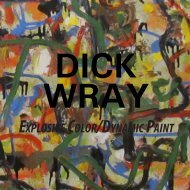 Dick Wray: Explosive Color/Dynamic Paint - William Reaves Fine Art