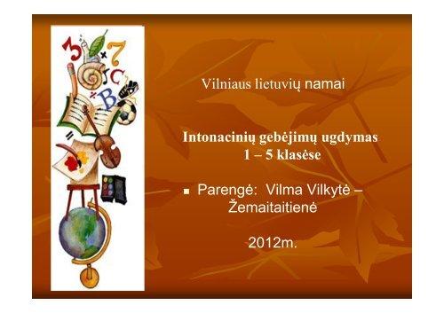 Vilniaus lietuvių namai Intonacinių gebėjimų ugdymas 1 – 5 klasėse ...