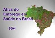 Atlas do emprego em saúde no Brasil 2004 - Rede ObservaRH