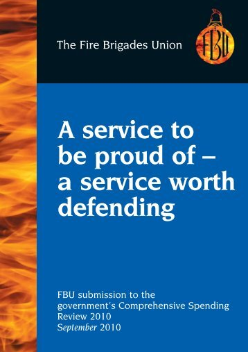 6734 FBU A Service to be proud of 7 - Fire Brigades Union