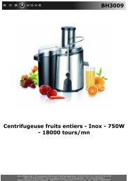 BH3009 Centrifugeuse fruits entiers - Inox - 750W ... - BOB HOME