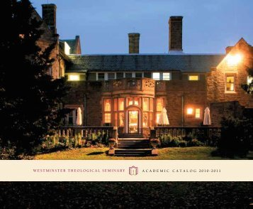 2010 - 2011 Academic Catalog - Westminster Theological Seminary