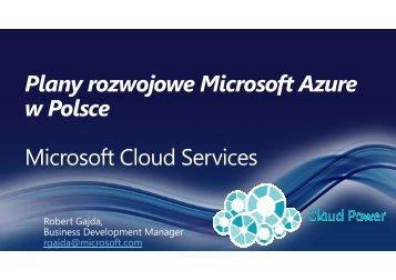 Robert Gajda - Plany rozwojowe Microsoft Azure w Polsce