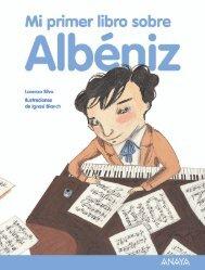 Mi primer libro sobre Albéniz - Anaya Infantil y Juvenil