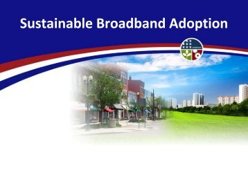 Sustainable Broadband Adoption - Broadband Technology ...