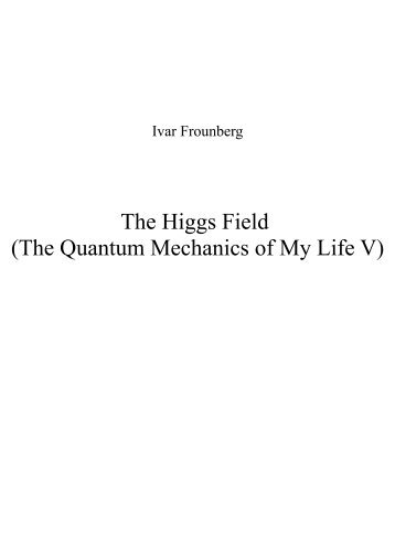 The Higgs Field (The Quantum Mechanics of My Life V)