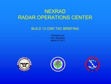 Build 13 CMD TAC Briefing - NEXRAD Radar Operations Center