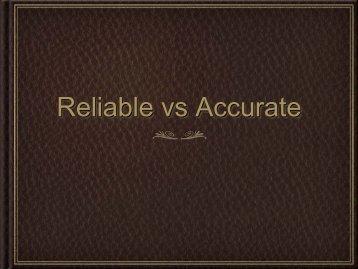 Reliable vs Accurate