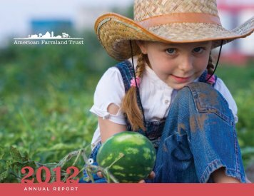 2012 Annual Report here - American Farmland Trust