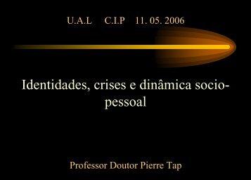 U.A.L C.I.P 11. 05. 2006 Identidades, crises e dinâmica ... - Pierre TAP