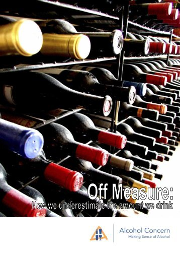 Off Measure: How we underestimate the amount ... - Alcohol Concern