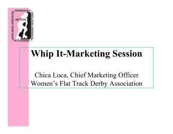 Whip It! Marketing Session - Women's Flat Track Derby Association