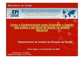 Como a Epidemiologia pode Subsidiar a Gestão das ... - Epi2008