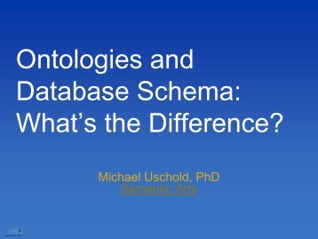 Ontologies and Database Schema: What's the ... - SemTech 2011