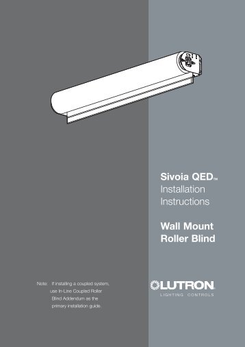 Sivoia QEDTM Installation Instructions Wall Mount Roller Blind - Lutron