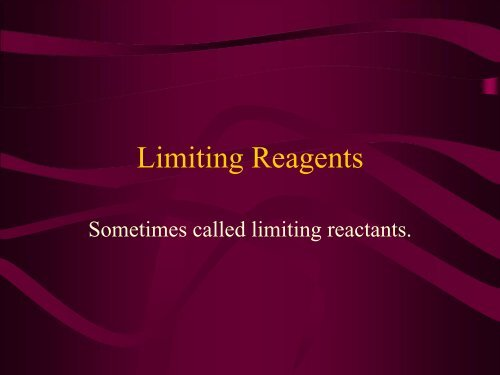 Sometimes called limiting reactants.