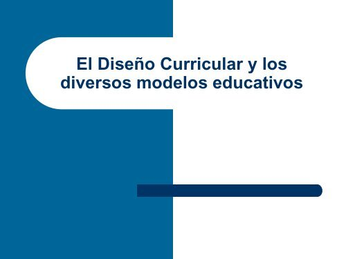 El Diseño Curricular y los diversos modelos educativos - CBI - UAM