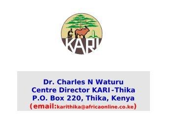 Dr. Charles N Waturu Centre Director KARI-Thika P.O. Box 220 ...