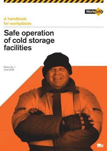 Safe operation of cold storage facilities - A ... - WorkSafe Victoria