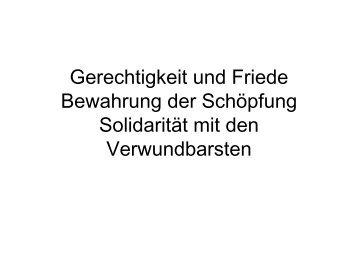 Gerechtigkeit und Friede Bewahrung der Schöpfung Solidarität mit ...