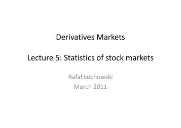 Derivatives Markets Lecture 5: Statistics of stock markets