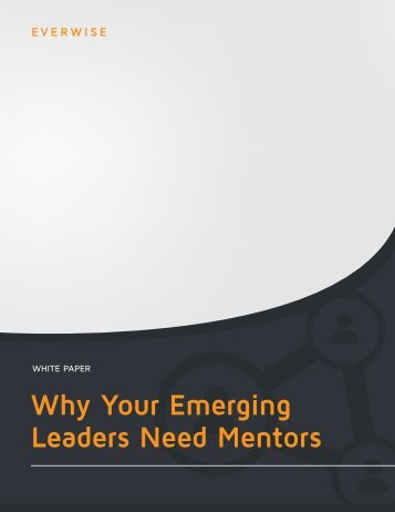 Everwise_White_Paper_Why_Your_Emerging_Leaders_Need_Mentors.pdf?t=1419471210164&__hstc=245426011.4de61a4fb41209d3a8da62e05a50e055.1419871979613.1419871979613.1419871979613.1&__hssc=245426011.1