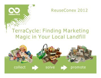 TerraCycle: Finding Marketing Magic in Your Local ... - Reuse Alliance