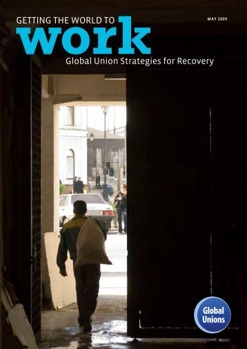 Getting the World to Work. Global Union Strategies for Recovery