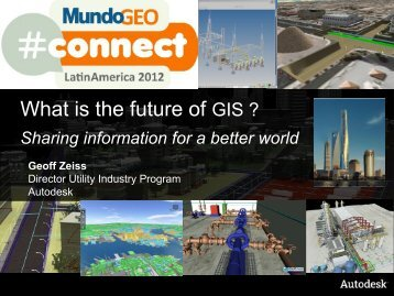 future of GIS - MundoGEO#Connect LatinAmerica 2013