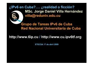 ¿IPv6 en Cuba?…. ¿realidad o ficción? MSc. Jorge Daniel Villa ...