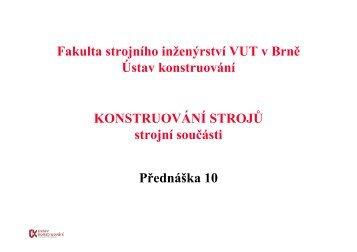 KONSTRUOVÁNÍ STROJŮ strojní součásti Přednáška 10 Fakulta ...