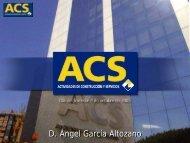Introducción Grupo ACS - D. Angel García Altozano (Director ...