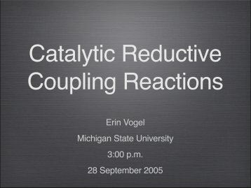 Catalytic Reductive Coupling Reactions - Michigan State University