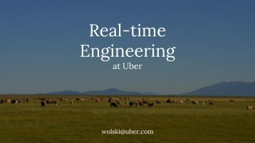 Real-time Engineering at Uber and the Evolution of an Event-Driven Architecture Presentation