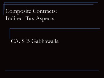 Composite Contracts: Indirect Tax Aspects CA. S B Gabhawalla