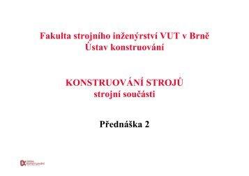KONSTRUOVÁNÍ STROJŮ strojní součásti Přednáška 2 Fakulta ...