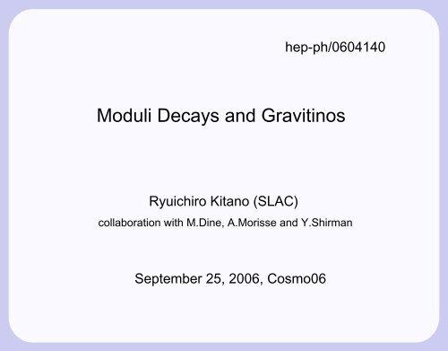 """Ryuichiro Kitano (SLAC), """"Moduli Decays and Gravitinos"""" - cosmo 06"""