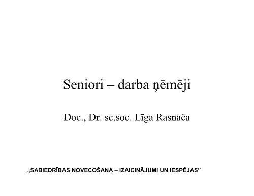 Seniori – darba ņēmēji. Doc., Dr. sc.soc. Līga Rasnača.