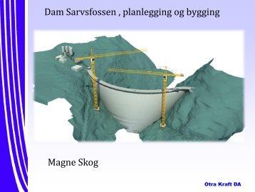 Planlegging og bygging av Dam Sarvsfossen Magne ... - Energi Norge