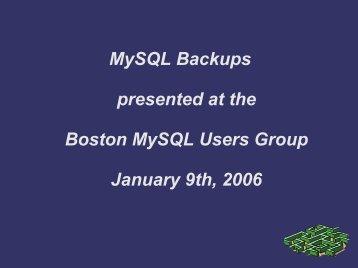 MySQL Backups presented at the Boston MySQL Users Group ...