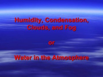 Humidity, Condensation, Clouds, and Fog or Water in the Atmosphere
