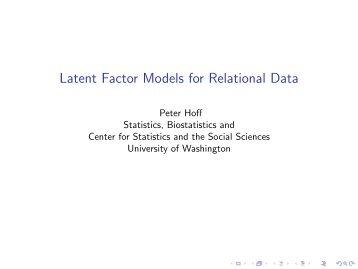 Latent Factor Models for Relational Data - Statistics - University of ...