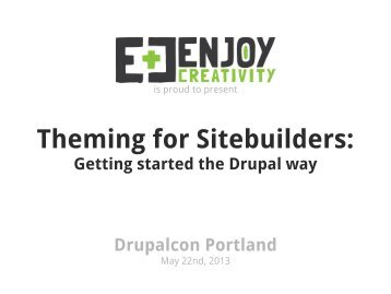 Theming for Site Builders.pdf - DrupalCon Portland 2013