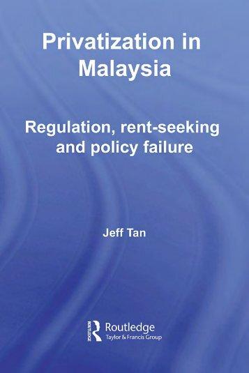 PRIVATIZATION Privatization in Malaysia, Regulation, rent-seeking and policy failure