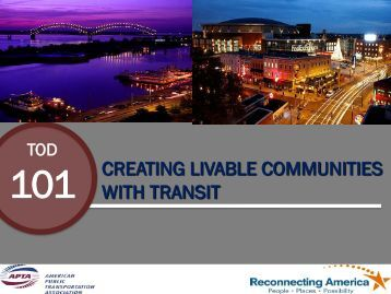 TOD 101 - Creating Livable Communities With Transit